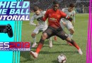 PES 2019 | Shield The Ball Tutorial